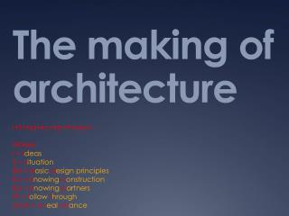 The making of architecture
