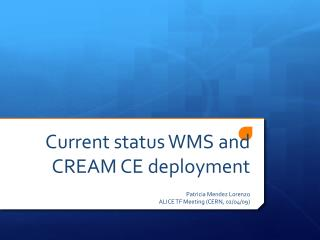 Current status  WMS and CREAM CE  deployment