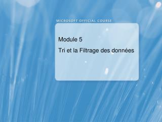 Module 5 T ri et la  Filtrage  des  données