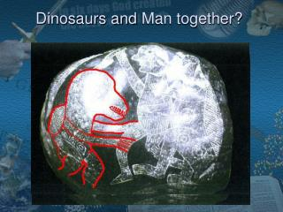 Dinosaurs and  Man together?