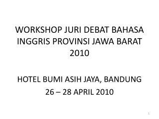 WORKSHOP JURI DEBAT BAHASA INGGRIS PROVINSI JAWA BARAT 2010
