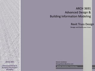 ARCH 3691 Advanced Design &  Building Information Modeling Design and build your  truss