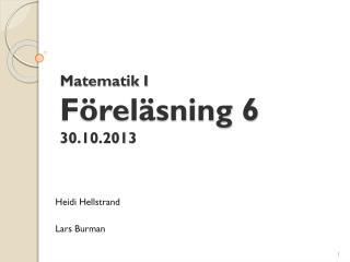 Matematik I Föreläsning 6 30.10.2013