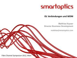 Matthias Kayser Director  Business Development matthias@smartoptics.com