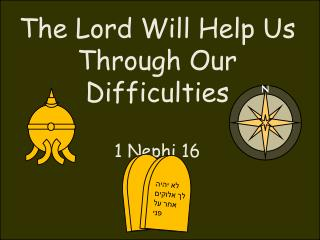 The Lord Will Help Us Through Our Difficulties 1 Nephi  16