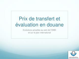 Prix de transfert et évaluation en douane