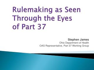 Rulemaking as Seen    Through the Eyes     of Part 37
