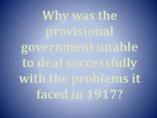 Why was the provisional government unable to deal successfully with the problems it faced in 1917?