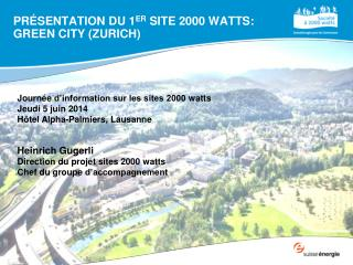 Présentation du 1 er  site 2000  watts:  Green City (Zurich)