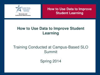 How  to Use Data to Improve Student  Learning Training Conducted at Campus-Based SLO Summit