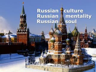 Russian   culture          Russian    mentality   Russian    soul
