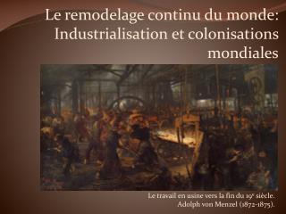 Le remodelage continu du monde: Industrialisation et colonisations mondiales