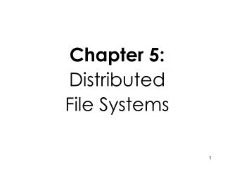 Chapter 5: Distributed File Systems