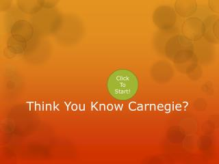 Think You Know Carnegie?