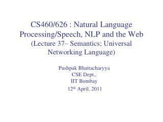 Pushpak Bhattacharyya CSE Dept.,  IIT  Bombay   12 th  April, 2011