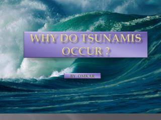 Why do Tsunamis occur ?