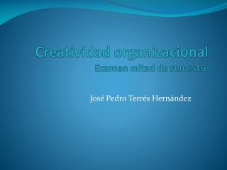 Creatividad organizacional Examen mitad de semestre