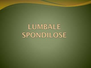 LUMBALE SPONDILOSE
