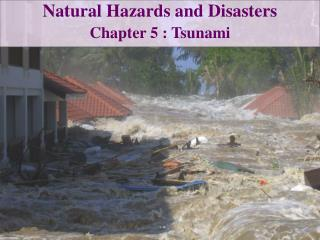 Natural Hazards and Disasters Chapter 5  : Tsunami