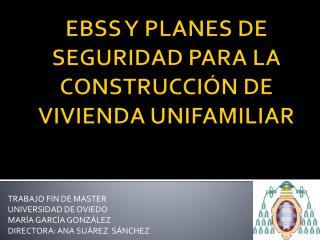 EBSS Y PLANES DE SEGURIDAD PARA LA CONSTRUCCIÓN DE VIVIENDA UNIFAMILIAR