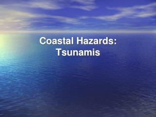 Coastal Hazards: Tsunamis