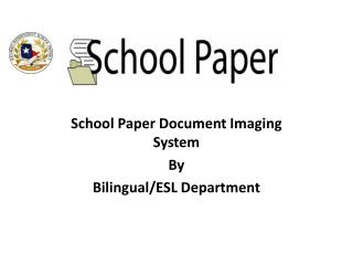 School Paper Document Imaging System  By Bilingual/ESL Department
