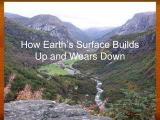 How Earth's Surface Builds Up and Wears Down