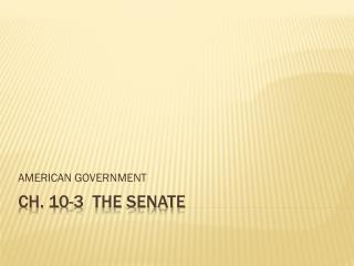 CH. 10-3  THE SENATE