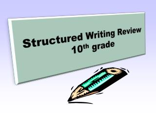 Structured Writing Review 10 th  grade