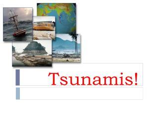 Tsunamis!