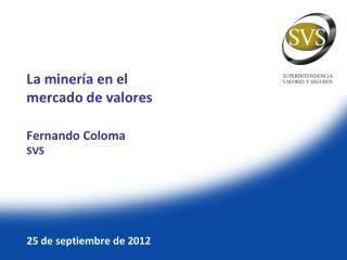 La minería en el mercado de valores Fernando Coloma SVS