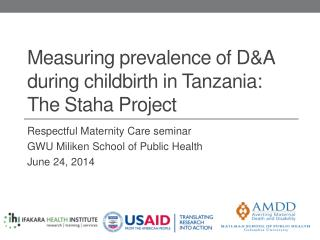 Measuring prevalence of D&A during childbirth in Tanzania: The  Staha Project