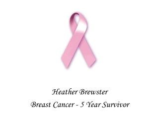 Heather Brewster Breast Cancer  - 5 Year Survivor