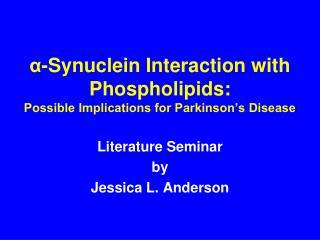 α -Synuclein Interaction with Phospholipids: Possible Implications for Parkinson's Disease