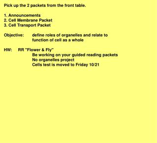 Pick up the 2 packets from the front table.  1. Announcements 2. Cell Membrane Packet