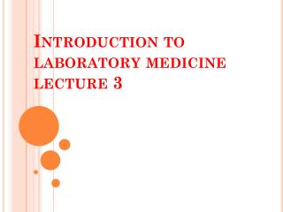 Introduction to laboratory medicine  lecture 3