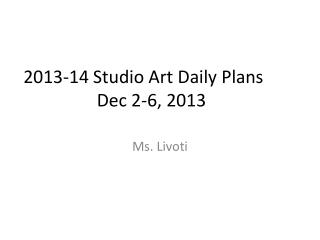 2013-14 Studio Art Daily Plans	 Dec 2-6,  2013