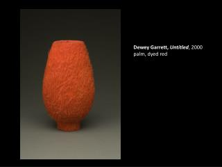 Dewey  Garrett,  Untitled , 2000 palm , dyed red
