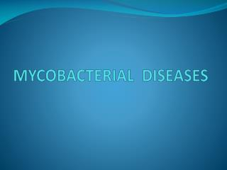 MYCOBACTERIAL DISEASES
