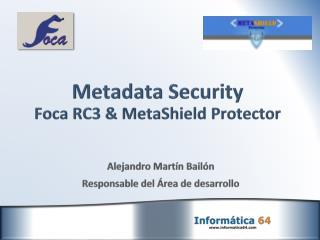 Metadata  Security Foca RC3 &  MetaShield  Protector