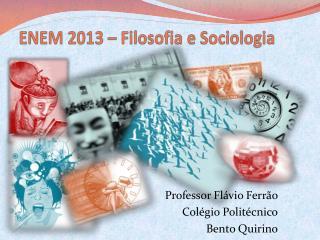 ENEM 2013 –  Filosofia  e  Sociologia