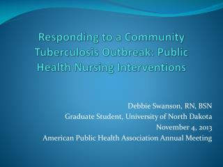 Responding to a  Community  T uberculosis  O utbreak : Public  Health  N ursing  I nterventions