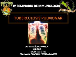 IV SEMINARIO DE INMUNOLOGIA CASTRO SAÑUDO DANIELA     GRUPO 1       TERCER SEMESTRE