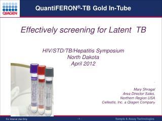 Effectively screening for Latent  TB HIV/STD/TB/Hepatitis Symposium North Dakota April 2012 .