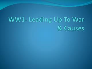 WW1- Leading Up To War & Causes