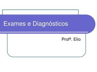 Exames e Diagnósticos