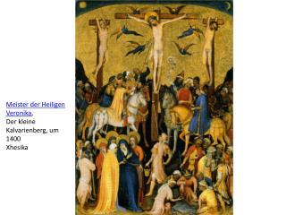 Meister der Heiligen Veronika , Der kleine Kalvarienberg, um  1400 Xhesika