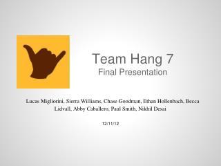 Team Hang  7 Final  Presentation