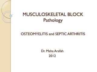 MUSCULOSKELETAL BLOCK Pathology OSTEOMYELITIS and SEPTIC ARTHRITIS