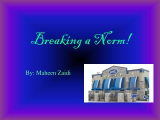 Breaking a Norm!
